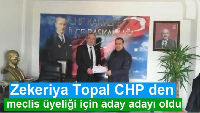 Zekeriya Topal CHP den meclis üyeliği için aday adayı oldu