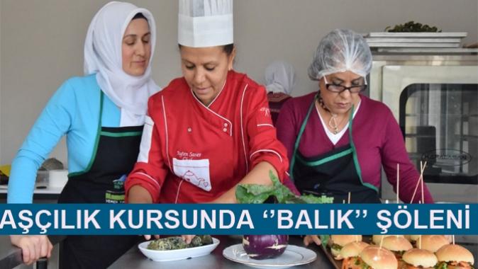 AŞÇILIK KURSUNDA ''BALIK'' ŞÖLENİ