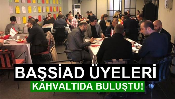 BAŞSİAD ÜYELERİ KAHVALTIDA BULUŞTU!