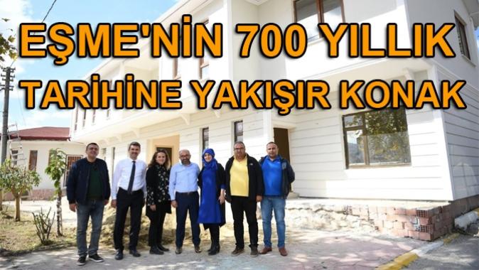 EŞME'NİN 700 YILLIK TARİHİNE YAKIŞIR KONAK