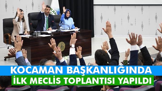 KOCAMAN BAŞKANLIĞINDA İLK MECLİS TOPLANTISI YAPILDI