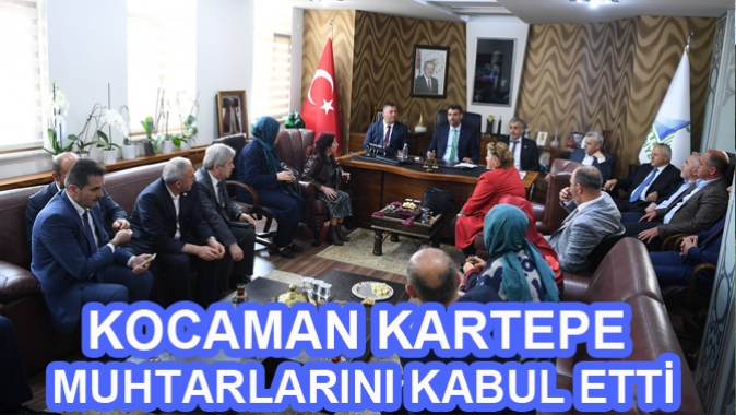 KOCAMAN KARTEPE MUHTARLARINI KABUL ETTİ
