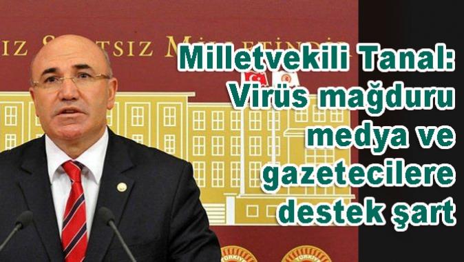 Milletvekili Tanal: Virüs mağduru medya ve gazetecilere destek şart