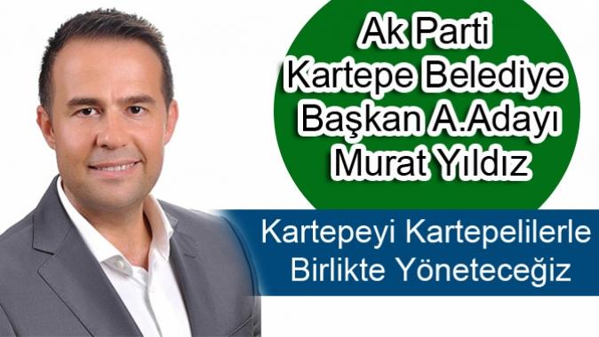 Murat Yıldız; Kartepeyi Kartepeliler le Birlikte Yöneteceğiz