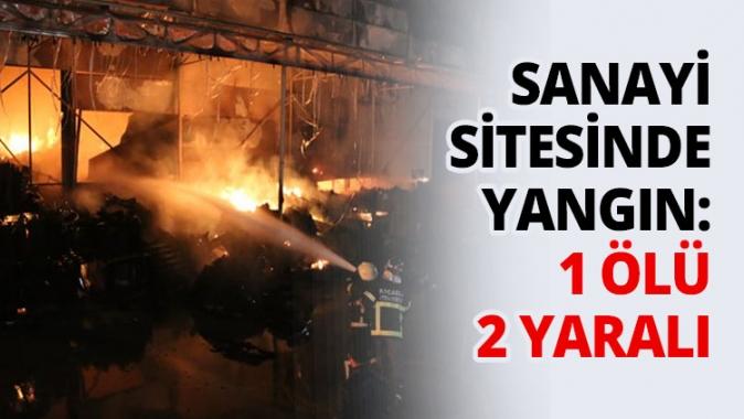 Sanayi sitesinde yangın: 1 ölü 2 yaralı
